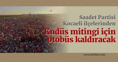 SAADET PARTİSİ KUDÜS MİTİNGİ İÇİN OTOBÜS KALDIRACAK