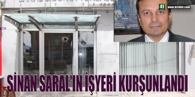 SİNAN SARAL'IN İŞYERLERİ KURŞUNLANDI