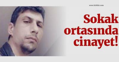 SOKAK ORTASINDA CİNAYET