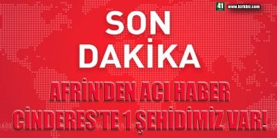 SON DAKİKA! AFRİN'DEN ACI HABER, CİNDERES'TE 1 ŞEHİDİMİZ VAR