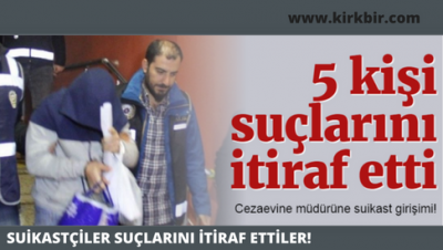 SUİKAST TİMİ SUÇUNU İTİRAF ETTİ!