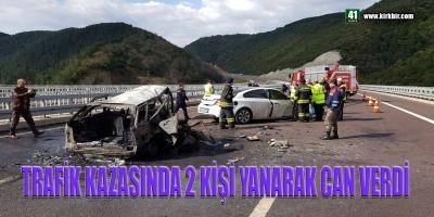 TRAFİK KAZASINDA 2 KİŞİ YANARAK CAN VERDİ