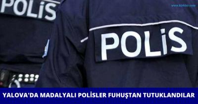ÜSTÜN HİZMET MADALYALI POLİSLER FUHUŞTAN TUTUKLANDI