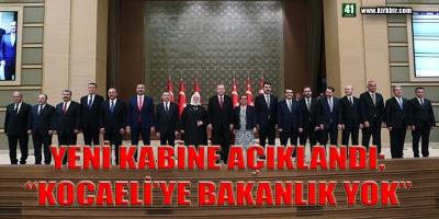 YENİ KABİNE AÇIKLANDI, KOCAELİ'YE BAKANLIK YOK!