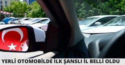 YERLİ OTOMOBİLDE İLK ŞANSLI İL BELLİ OLDU