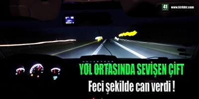 YOL ORTASINDA SEVİŞEN ÇİFT FECİ ŞEKİLDE CAN VERDİ