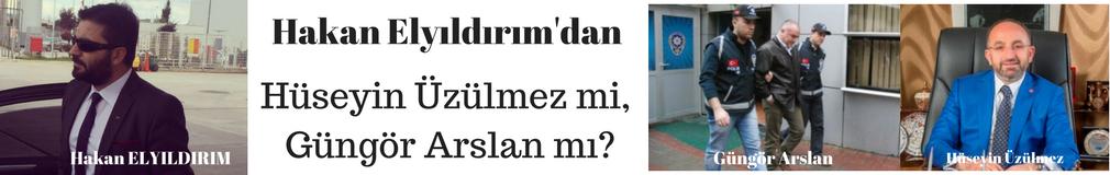HAKAN ELYILDIRIM'dan 'Hüseyin Üzülmez mi, Güngör Arslan mı?'