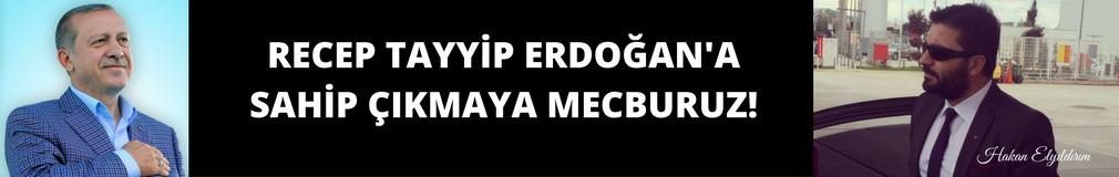 HAKAN ELYILDIRIM'dan 'Recep Tayyip Erdoğan'a Sahip Çıkmaya Mecburuz'