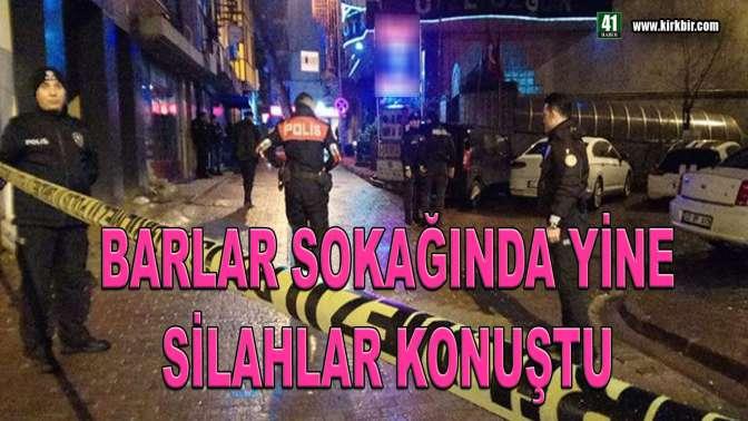 BARLAR SOKAĞINDA YİNE SİLAH SESLERİ