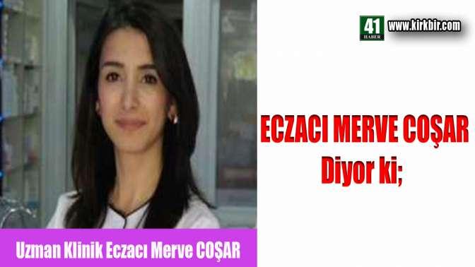ECZACI MERVE COŞAR DİYOR Kİ;
