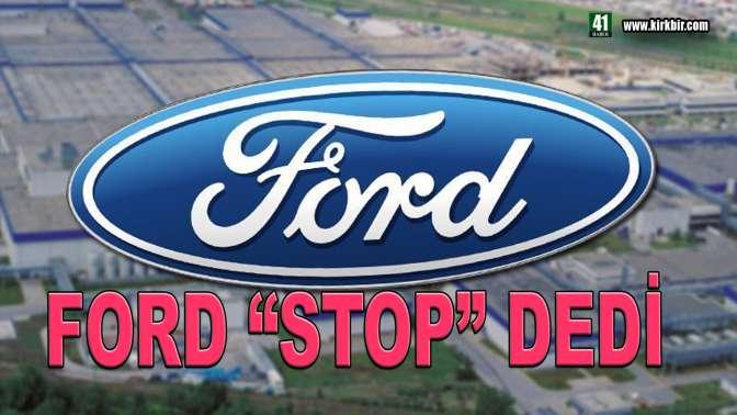 """FORD """"STOP"""" DEDİ"""