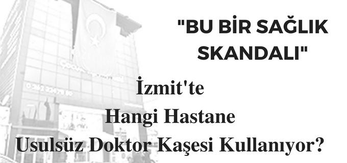 HAKAN ELYILDIRIM'DAN 'İzmit'te Hangi Özel Hastane Usulsüzlükte Sınır Tanımıyor?''