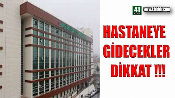 HASTANELERE GİDECEKLER DİKKAT !