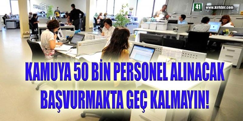 KAMUYA 50 BİN PERSONEL ALINACAK BAŞVURMAKTA GEÇ KALMAYIN