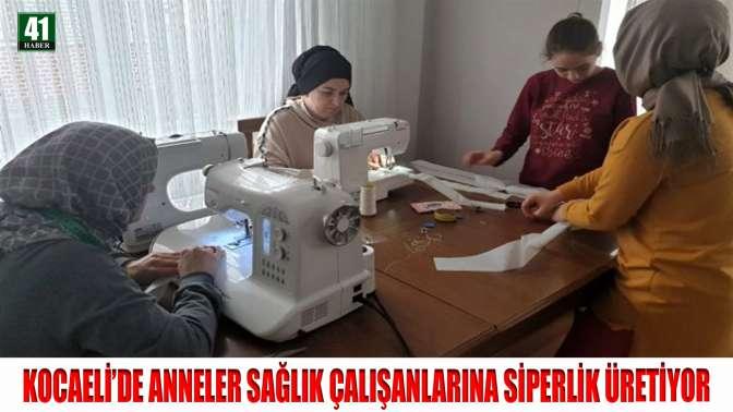 KOCAELİ'DE ANNELER SAĞLIK ÇALIŞANLARINA SİPERLİK ÜRETİYOR