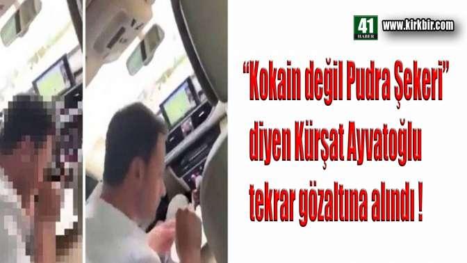 """""""Kokain değil pudra şekeri çektim"""" diyen Kürşat Ayvatoğlu tekrar gözaltına alındı"""