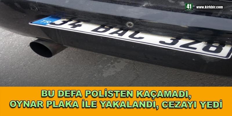 OYNAR PLAKA İLE BU DEFA POLİSTEN KAÇAMADI