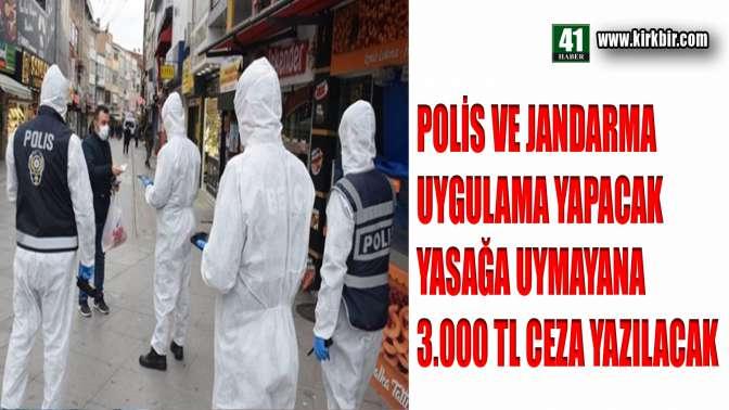 POLİS VE JANDARMA UYGULAMA YAPACAK, YASAĞA UYMAYANA 3000 TL CEZA KESİLECEK