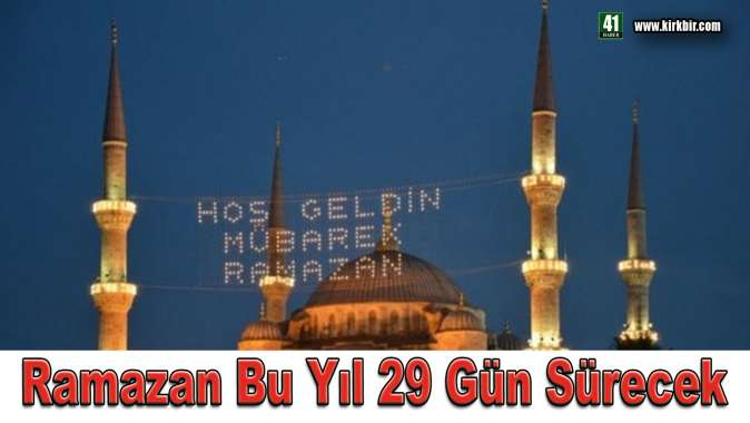 RAMAZAN BU YIL 29 GÜN SÜRECEK