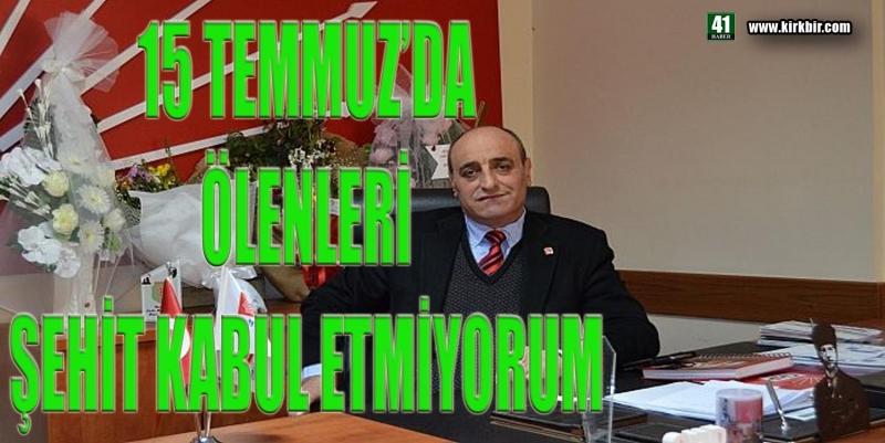 15 TEMMUZ'DA ÖLENLERİ ŞEHİT KABUL ETMİYORUM