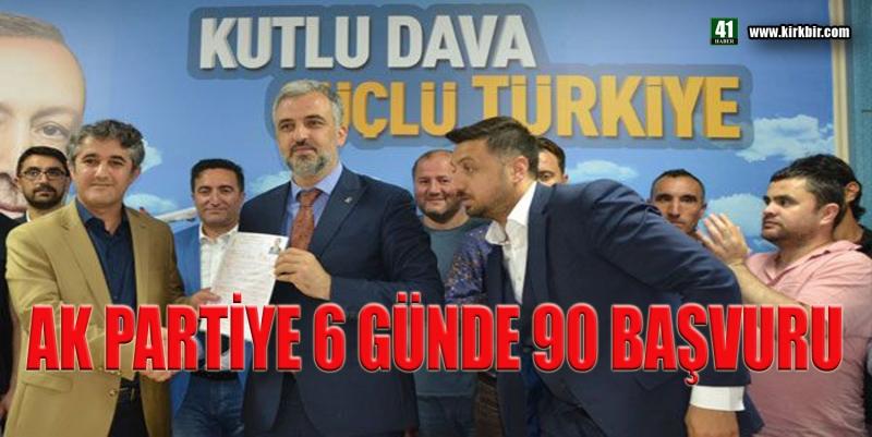 AK PARTİ'YE 6 GÜNDE 90 BAŞVURU!