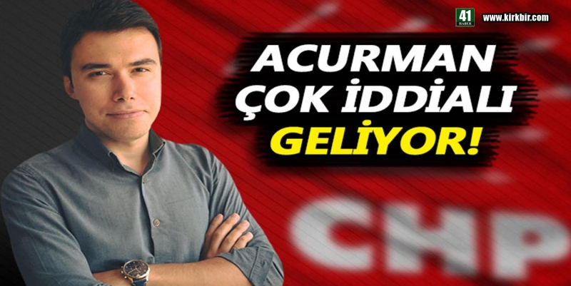 ANIL ACURMAN 'KANDIRA'NIN OYUNA TALİBİM'