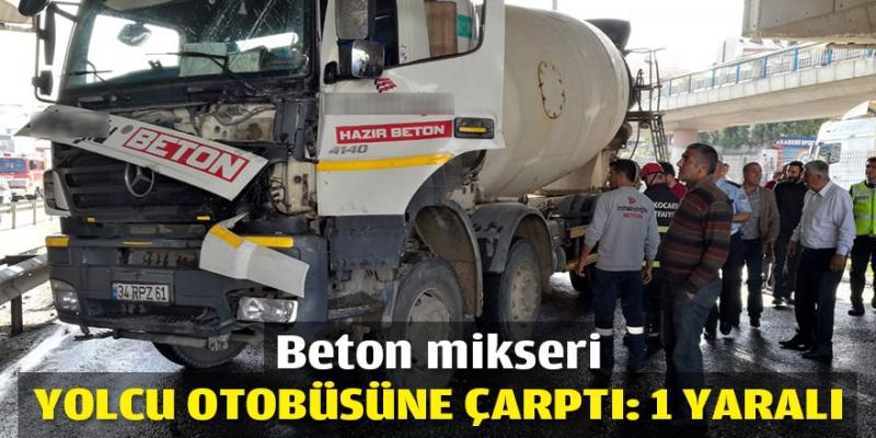 BETON MİKSERİ YOLCU OTOBÜSÜNE ÇARPTI, 1 YARALI