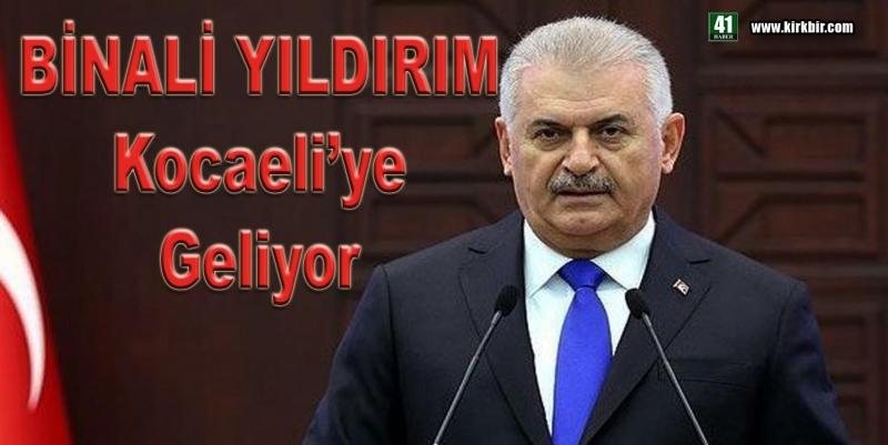 BİNALİ YILDIRIM KOCAELİ'YE GELİYOR