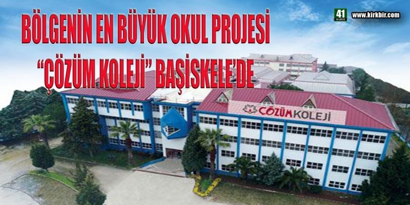 BÖLGENİN EN BÜYÜK OKUL PROJESİ 'ÇÖZÜM KOLEJİ' BAŞİSKELE'DE