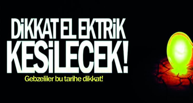 GEBZE'LİLER ELEKTRİKLERİNİZ KESİLECEK!