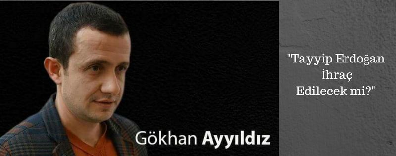 GÖKHAN AYYILDIZ'dan 'Tayyip Erdoğan İhraç Edilecek mi?'