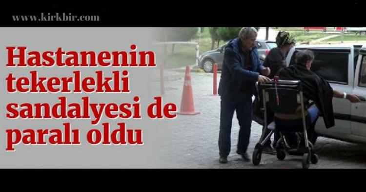 HASTANENİN TEKERLEKLİ SANDALYELERİ PARALI OLDU!
