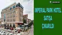 IMPERIAL PARK HOTEL SATIŞA ÇIKARILDI