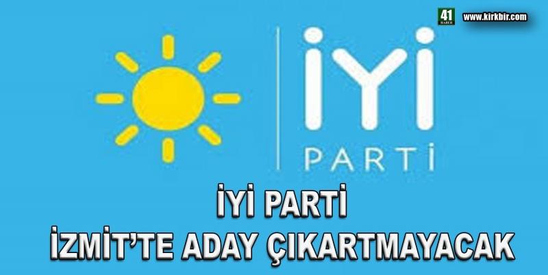 İYİ PARTİ İZMİT'TE ADAY ÇIKARTMAYACAK