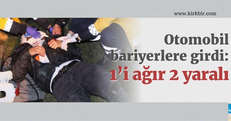 OTOMOBİL BARİYERLERE GİRDİ, 1'İ AĞIR 2 YARALI