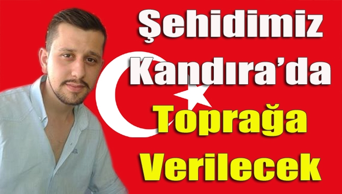 ŞEHİDİMİZ PAZAR GÜNÜ KANDIRA'DA TOPRAĞA VERİLECEK