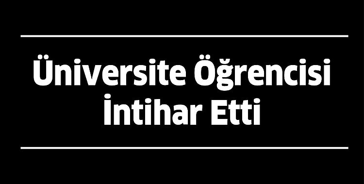ÜNİVERSİTE ÖĞRENCİSİ KENDİNİ ASTI