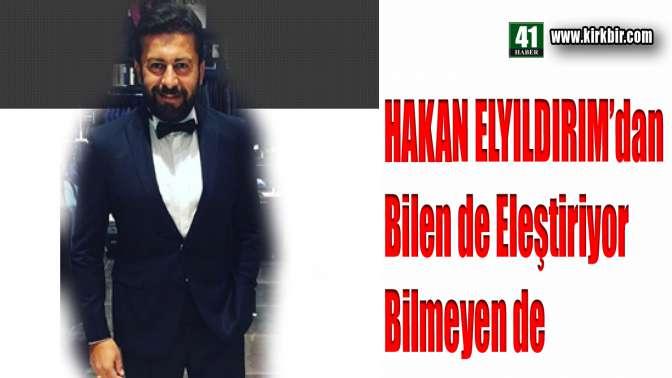 """HAKAN ELYILDIRIM'DAN """"AĞZI OLAN ELEŞTİRİYOR"""""""