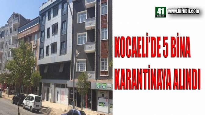 KOCAELİ'DE 5 BİNA KARANTİNAYA ALINDI