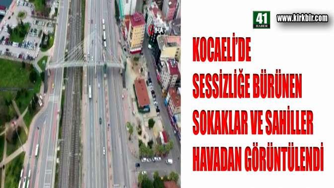 KOCAELİ'DE SOKAKLAR VE SAHİLLER SESSİZLİĞE BÜRÜNDÜ