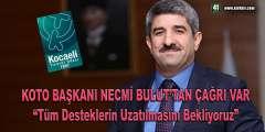 """KOTO BAŞAKANI NECMİ BULUT, """"DESTEKLERİN UZATILMASINI BEKLİYORUZ"""""""