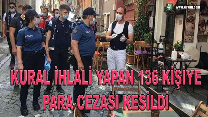 KURAL İHLALİ YAPAN 136 KİŞİYE PARA CEZASI KESİLDİ
