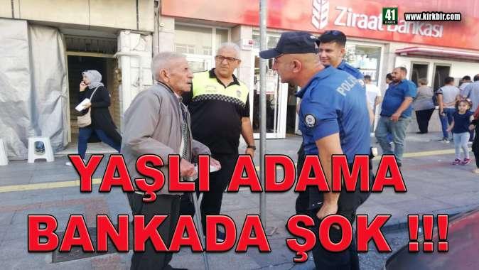 YAŞLI ADAMA BANKADA ŞOK